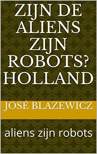 Zijn de aliens zijn robots? Holland: aliens zijn robots (Luxembourgish Edition)
