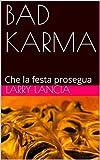 BAD KARMA: Che la festa prosegua (Italian Edition)