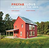 Prefabulous + Almost Off the Grid: Your Path to Building an Energy-Independent Home (English Edition)