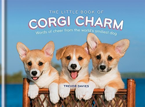 The Little Book of Corgi Charm: Words of cheer from the world's smiliest dog by Trevor Davies (2014-09-01)