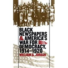 Black Newspapers and America's War for Democracy, 1914-1920