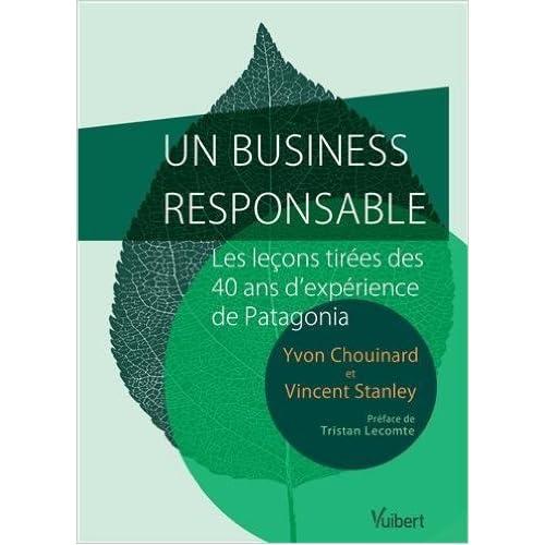 Un business responsable ? - Petit guide de l'entreprise durable et profitable par le créateur de Patagonia de Yvon Chouinard,Vincent Stanley ( 11 octobre 2013 )