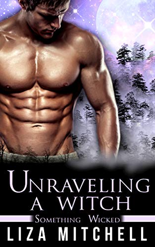 Unraveling a Witch: A Shifter Romance (Something Wicked Book 1) (English Edition)