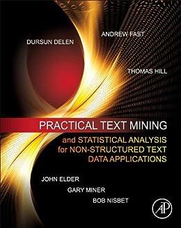 Practical Text Mining and Statistical Analysis for Non-structured Text Data Applications de [Miner, Gary, Elder, John, Fast, Andrew, Hill, Thomas, Nisbet, Robert, Delen, Dursun]