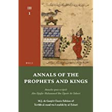 Annals of the Prophets and Kings III-1: Annales Quos Scripsit Abu Djafar Mohammed Ibn Djarir At-Tabari, M.J. de Goeje S Classic Edition of Ta R Kh Al-