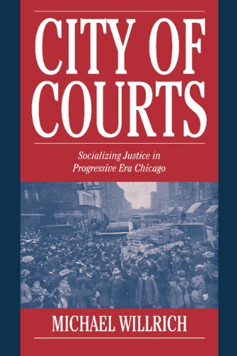 City of Courts: Socializing Justice in Progressive Era Chicago (Cambridge Historical Studies in American Law and Society)