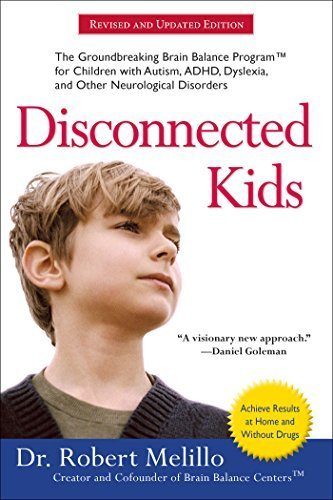 Disconnected Kids: The Groundbreaking Brain Balance Program for Children with Autism, ADHD, Dyslexia, and Other Neurological Disorders by Melillo, Dr. Robert (2010) Paperback