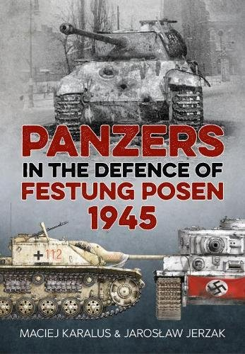 Panzers in the Defence of Festung Posen 1945 por Maciej Karalus