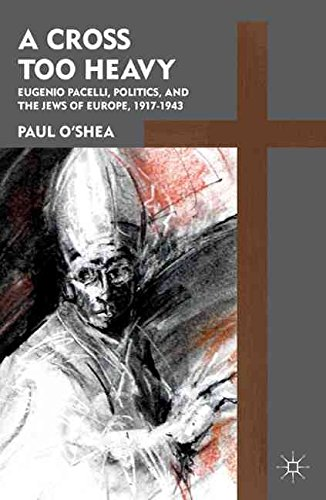 [(A Cross Too Heavy : Pope Pius XII and the Jews of Europe)] [By (author) Paul O'Shea] published on (April, 2011)