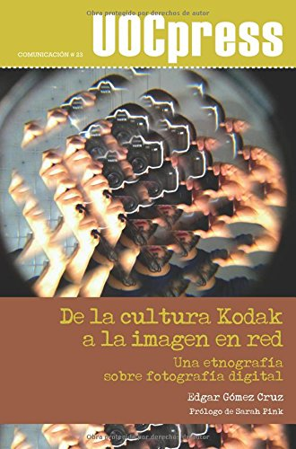 De la cultura Kodak a la imagen en red. Una etnografía sobre fotografía digital. Prólogo de Sarah Pink por Edgar Gómez