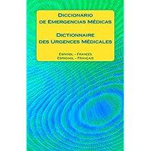 Diccionario de Emergencias Médicas / Dictionnaire des Urgences Médicales: Espanol - Frances / Espagnol - Francais