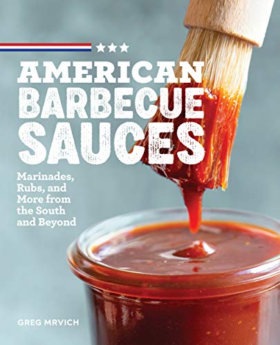 American Barbecue Sauces: Marinades, Rubs, and More from the South and Beyond (English Edition)