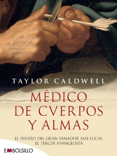 Medico de Cuerpos y Almas: El Periplo del Gran Sanador San Lucas, el Tercer Evangelista = Physician of Bodies and Souls (Novela Historica) por Taylor Caldwell