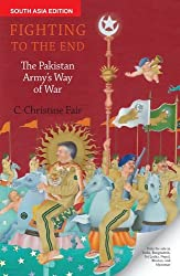 Fighting to the End: The Pakistan Armys Way of War