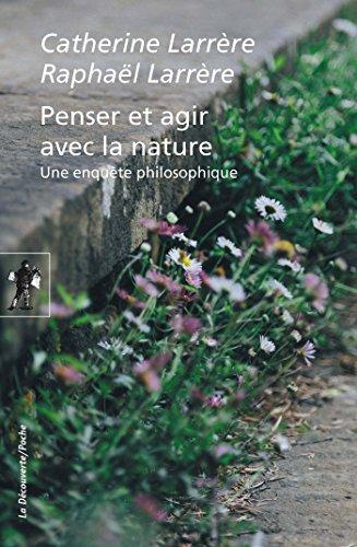 Penser et agir avec la nature par Catherine LARRÈRE, Raphaël LARRÈRE