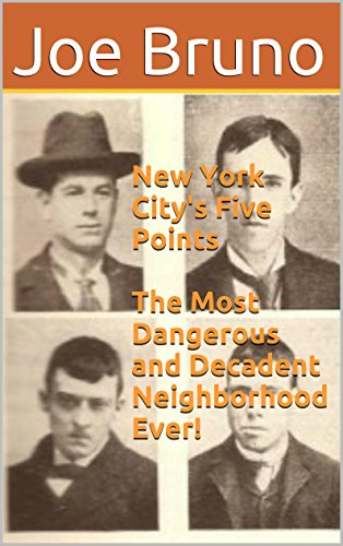 New York City's Five Points  The Most Dangerous and Decadent Neighborhood Ever! (English Edition)