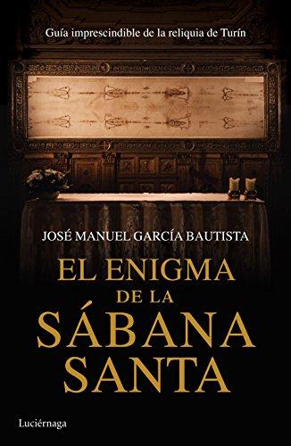 El enigma de la Sábana Santa: Guía imprescindible de la reliquia de Turín (ENIGMAS Y CONSPIRACIONES) por José Manuel García Bautista