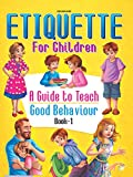 #3: Etiquette for Children Book 1: A Guide to Teach Good Behaviour