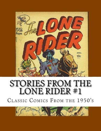 Stories From The Lone Rider #1: Classic Comics From The 1950's