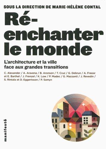 Ré-enchanter le monde : L'architecture et la ville face aux grandes transitions par Marie-Hélène Contal, Collectif