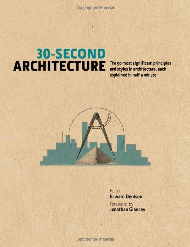 30-Second Architecture: The 50 Most Signicant Principles and Styles in Architecture, Each Explained in Half a Minute
