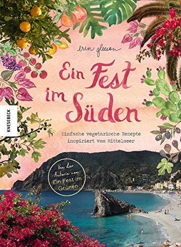 """Ein Fest im Süden: Mediterrane vegetarische Küche. Von der Autorin von """"Ein Fest im Grünen""""."""