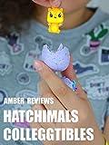 Amber Reviews Hatchimals Colleggtibles [OV]