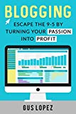 Blogging: Escape The 9-5 By Turning Your Passion Into Profit (Blogging, Blogging For Beginners, Blogging For Profit, Blog, Make Money Blogging) (English Edition)