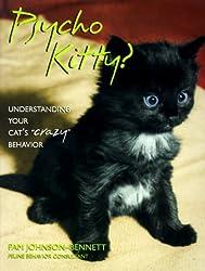 Psycho Kitty?: Understanding Your Cat's Crazy Behavior by Pam Johnson-Bennett (1998-08-01)