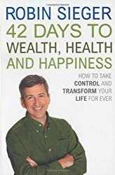 42 Days to Wealth, Health and Happiness: How to Take Control and Transform Your Life Forever