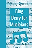 Blog Diary For Musicians: The Ultimate Blog Planner Organizer Journal: This is a 6X9 121 Pages To Write Content in. Makes a Great New Blogger, ... is Starting a Blog Gift For Men or Women.