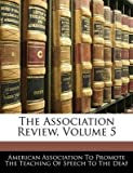 [(The Association Review, Volume 5)] [Created by Association To Promote the Teac American Association to Promote the Tea