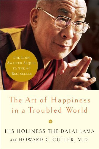 The Art of Happiness in a Troubled World by Dalai Lama, Cutler M.D., Howard (2009) Hardcover