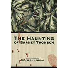 The Haunting of Barney Thomson (Book 6) by Douglas Lindsay (2007-09-03)