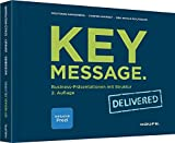 Key Message. Delivered: Business-Präsentationen mit Struktur