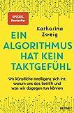 Ein Algorithmus hat kein Taktgefühl: Wo künstliche Intelligenz sich irrt, warum uns das betrifft und was wir dagegen tun können - Katharina Zweig