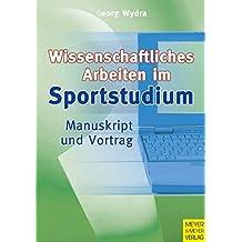 Wissenschaftliches Arbeiten im Sportstudium: Manuskript und Vortrag