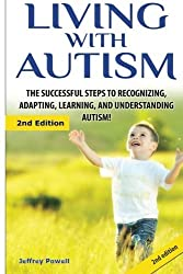 Living with Autism: The Successful Steps to Recognizing, Adapting, Learning, and Understanding Autism by Jeffrey Powell (2015-01-18)