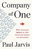 Company of One: Why Staying Small Is the Next Big Thing for Business (English Edition)
