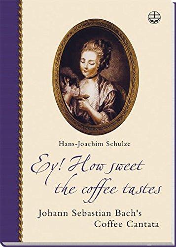 Ey! How Sweet the Coffee Tastes: Johann Sebastian Bach's Coffee Cantata (Edition Bach-Archiv Leipzig)