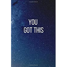 You Got This :Blank And Lined Journal Notebook   The Gift Of Encouragement  Inspirational And Motivational Journal