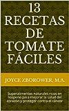 13 Recetas de Tomate Fáciles --Superalimentos naturales ricos en licopeno para mejorar la salud del corazón y proteger contra el cáncer (Spanish Food and Nutrition Series nº 5)