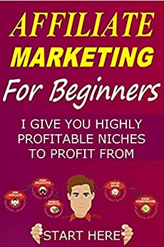 HOW TO MAKE MONEY WITH AFFILIATE MARKETING FOR BEGINNERS: 17 UNDERGROUND UNDERUTILISED HIGHLY PROFITABLE NICHES TO MAKE MONEY FROM: how to start affiliate marketing, affiliate marketing step by step by [Graves, Brian]