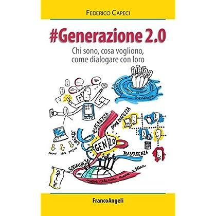 Generazione 2.0. Chi Sono, Cosa Vogliono, Come Dialogare Con Loro: Chi Sono, Cosa Vogliono, Come Dialogare Con Loro (La Società)