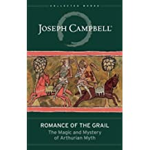 Romance of the Grail: The Magic and Mystery of Arthurian Myth (The Collected Works of Joseph Campbell) by Joseph Campbell (2015-12-15)