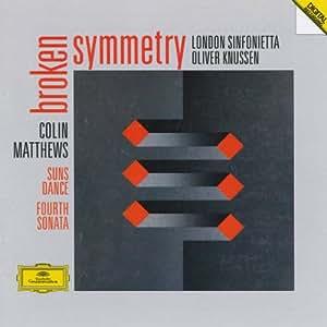 Colin Matthews: Broken Symmetry / Suns Dance / Fourth Sonata