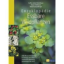 Enzyklopädie essbare Wildpflanzen. 2000 Pflanzen Mitteleuropas. Bestimmung, Sammeltipps, Inhaltsstoffe, Heilwirkung, Verwendung in der Küche