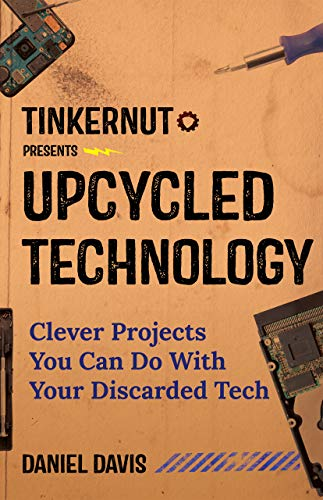Upcycled Technology: Clever Projects You Can Do With Your Discarded Tech (English Edition)