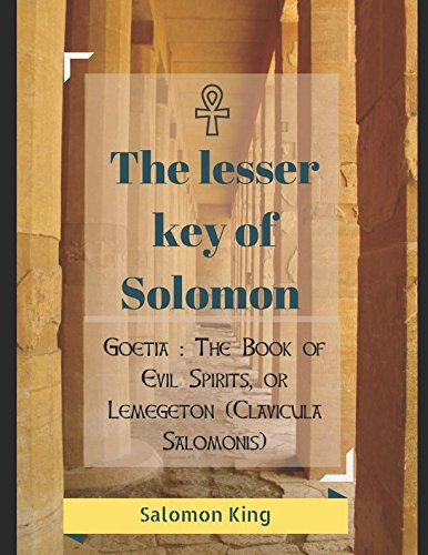 The Lesser Key of Solomon, Goetia : The Book of Evil Spirits, or Lemegeton (Clavicula Salomonis): The Veritable Clavicles of Solomon