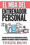 El MBA Del Entrenador Personal: Una Guía Práctica Para Conseguir Más Clientes,...